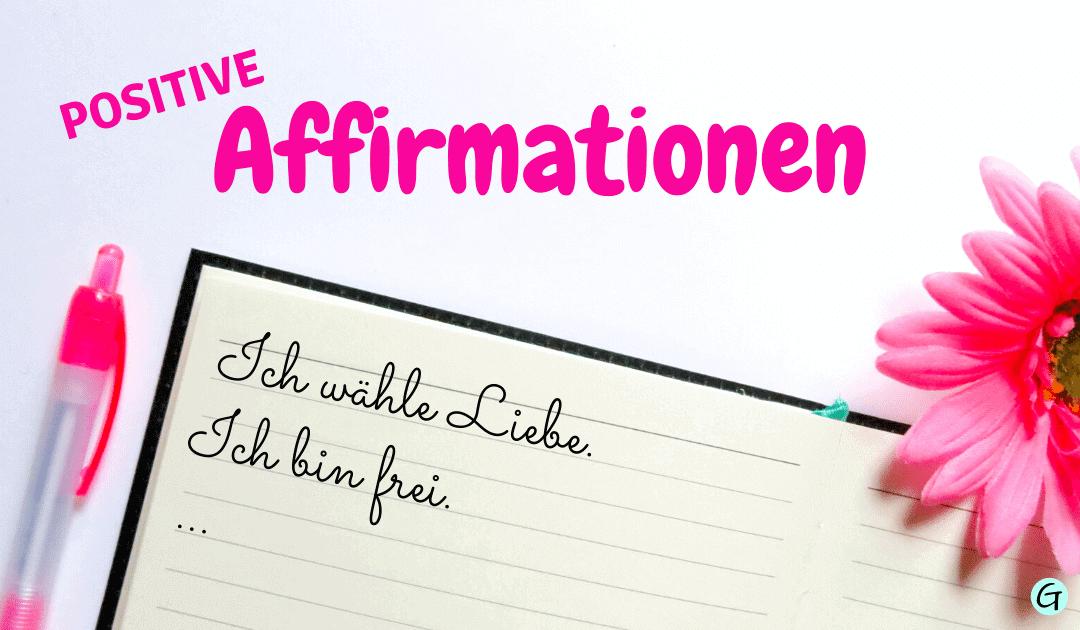 Positive Affirmationen (deutsch) zur Verankerung positiver Glaubenssätze