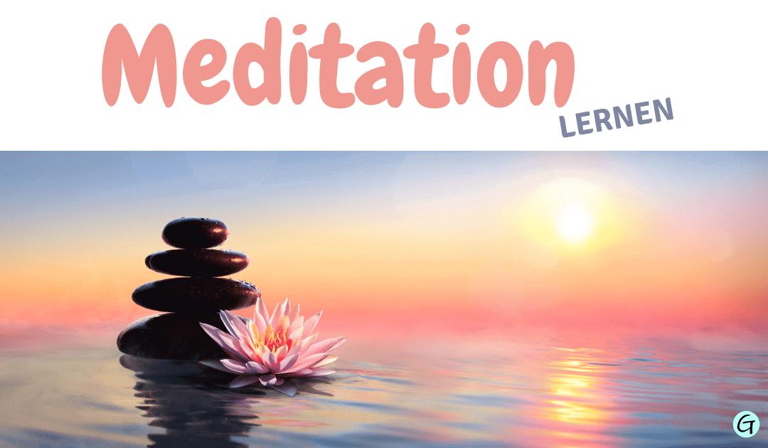 Meditation lernen – Wie meditieren dein Leben verändert
